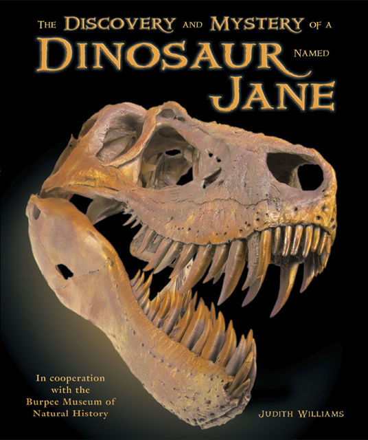 The Discovery and Mystery of a Dinosaur Named Jane, Judith Williams