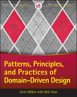 Patterns, Principles, and Practices of Domain-Driven Design, Scott Millett, Nick Tune