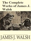 The Complete Works of James Joseph Walsh, James Joseph Walsh