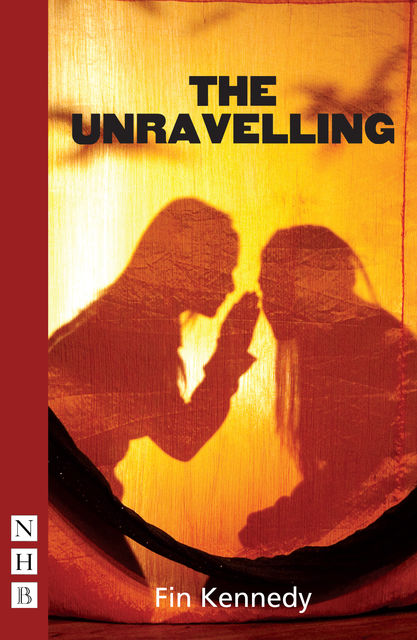 The Unravelling (NHB Modern Plays), Fin Kennedy