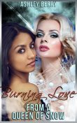 Burning Love From A Queen Of Snow, Ashley Berry, Moira Nelligar