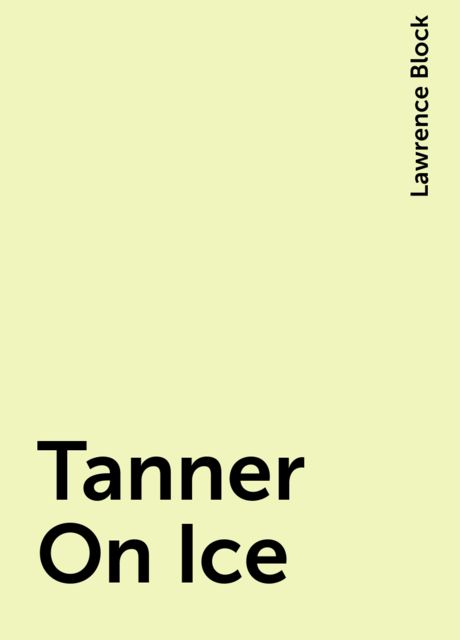 Tanner On Ice, Lawrence Block