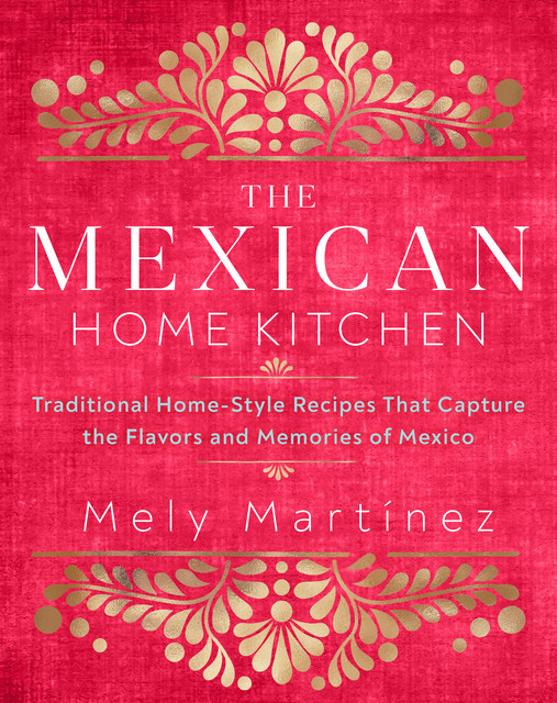 The Mexican Home Kitchen, Mely Martínez