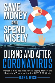 Save Money and Spend Wisely During and After Coronavirus, Dana Wise