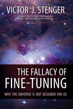 The Fallacy Of Fine-Tuning: Why The Universe Is Not Designed For Us, Victor J.Stenger