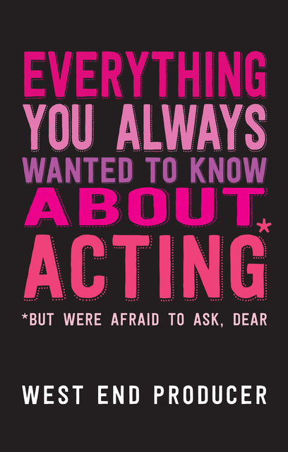 Everything You Always Wanted To Know About Acting (But Were Afraid To Ask, Dear), West End Producer