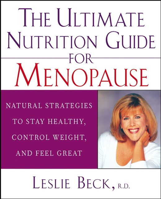 The Ultimate Nutrition Guide for Menopause, Leslie Beck