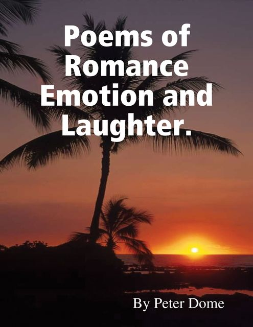 Poems of Romance Emotion and Laughter, Peter Dome