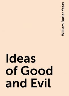 Ideas of Good and Evil, William Butler Yeats