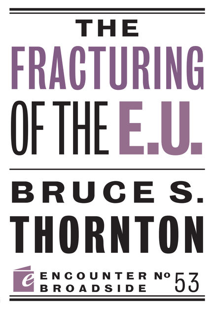 The Fracturing of the E.U, Bruce S. Thornton