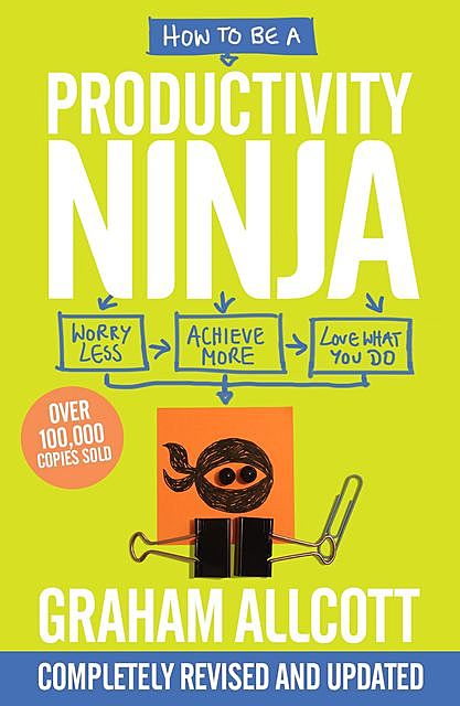 How to be a Productivity Ninja 2019 UPDATED EDITION, Graham Allcott