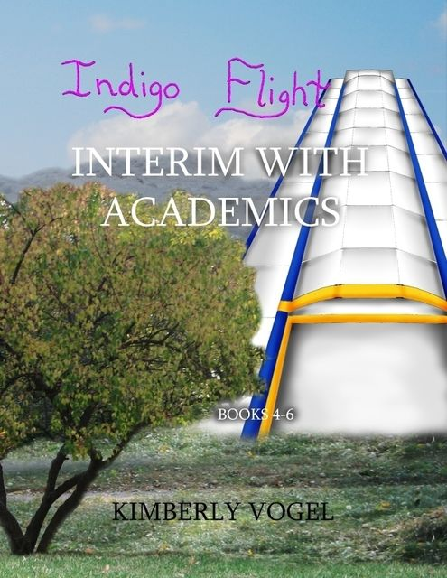 Indigo Flight: Interim With Academics: Books 4–6, Kimberly Vogel