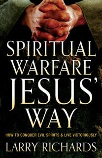 Spiritual Warfare Jesus' Way, Larry Richards