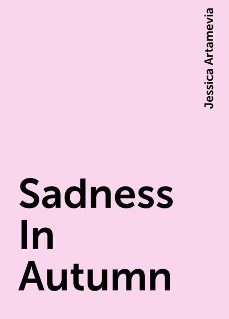 Sadness In Autumn, Jessica Artamevia