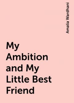 My Ambition and My Little Best Friend, Amalia Wardhani