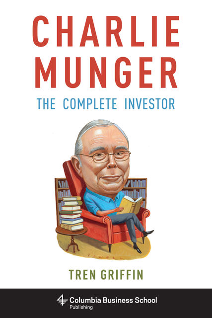 Charlie Munger: The Complete Investor (Columbia Business School Publishing), Tren Griffin