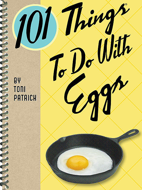 101 Things To Do With Eggs, Toni Patrick