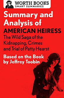Summary and Analysis of American Heiress: The Wild Saga of the Kidnapping, Crimes and Trial of Patty Hearst, Worth Books