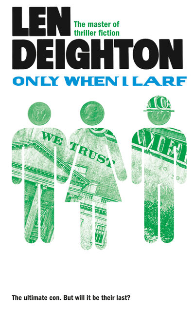 Only When I Larf, Len Deighton