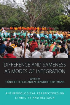 Difference and Sameness as Modes of Integration, Gunther Schlee, Alexander Horstmann