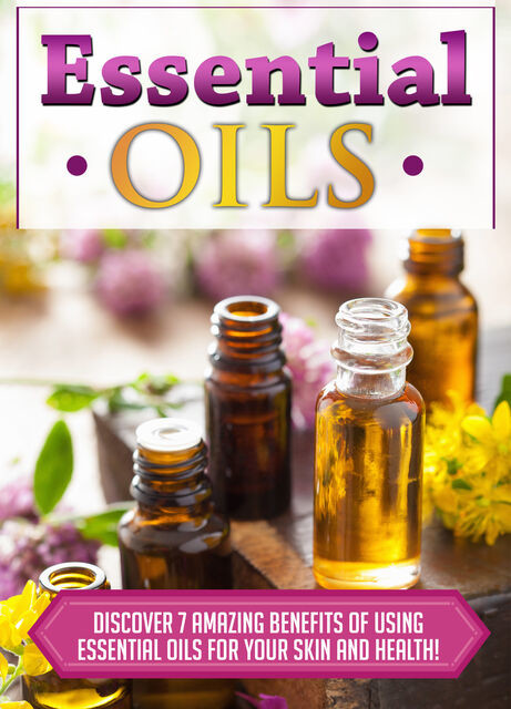 Essential Oils Discover 7 Amazing Benefits Of Using Essential Oils For Your Skin And Health, Old Natural Ways