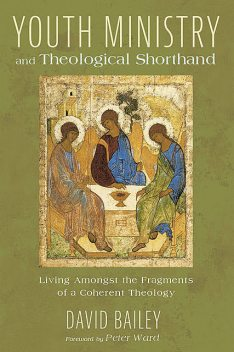 Youth Ministry and Theological Shorthand, David Bailey