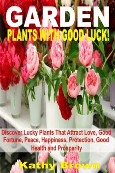 Garden Plants With Good Luck, Kathy Brown
