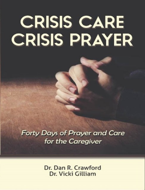 Crisis Care Crisis Prayer, Dan R Crawford, Vicki L Gilliam