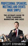Professional Speakers, Meetings and Events Made Simple: The Ultimate Guide to Event Planning, Marketing and Sales, Scott Steinberg