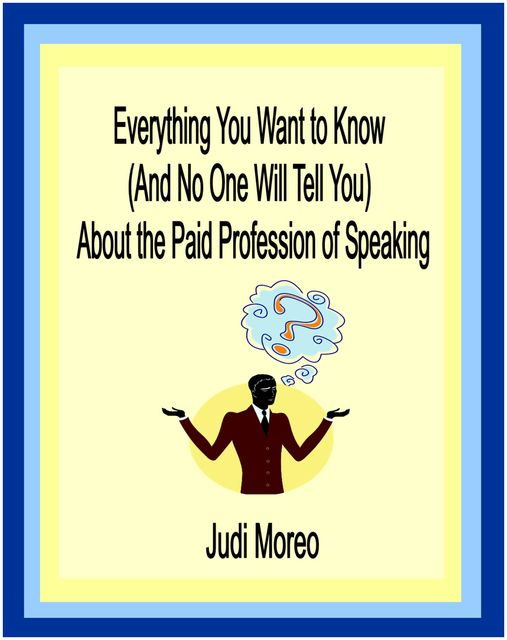 Everything You Want to Know About the Paid Profession of Speaking, Judi Moreo