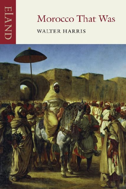 Morocco That Was, James Chandler, Walter Harris