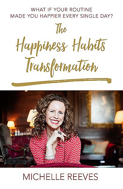 The Happiness Habits Transformation, Michelle Reeves
