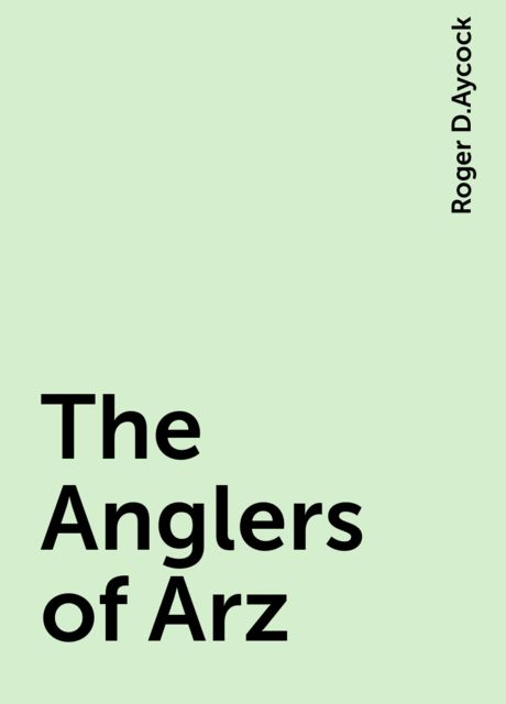 The Anglers of Arz, Roger D.Aycock