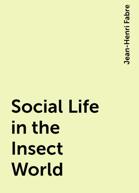 Social Life in the Insect World, Jean-Henri Fabre