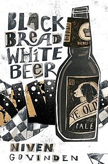 Black Bread White Beer, Niven Govinden