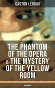 The Phantom of the Opera & The Mystery of the Yellow Room (Unabridged), Gaston Leroux