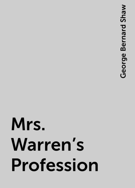 Mrs. Warren's Profession, George Bernard Shaw