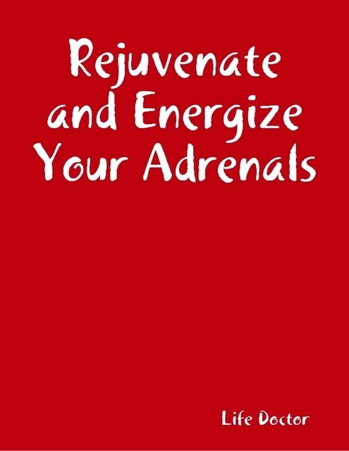 Rejuvenate and Energize Your Adrenals, Life Doctor