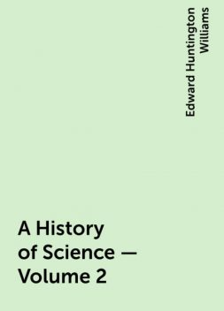 A History of Science — Volume 2, Edward Huntington Williams