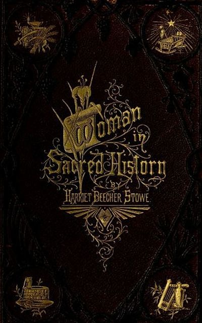 Woman in Sacred History, Harriet Beecher Stowe