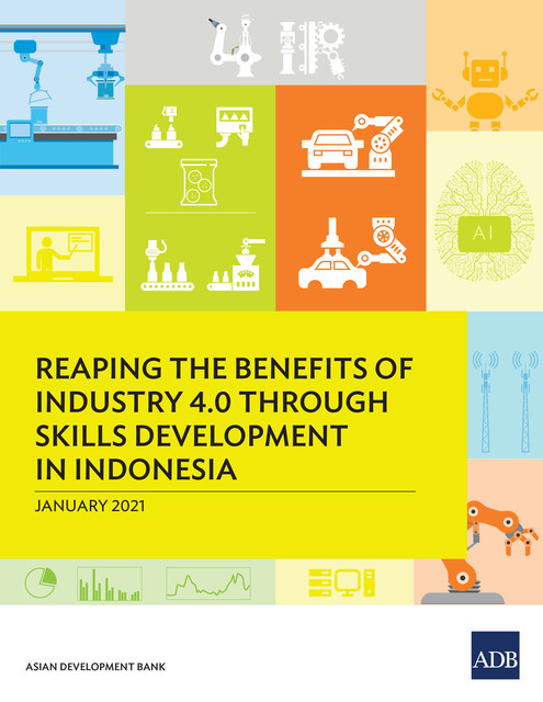 Reaping the Benefits of Industry 4.0 Through Skills Development in Indonesia, Asian Development Bank