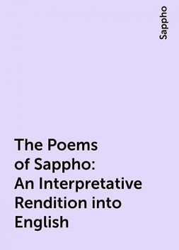 The Poems of Sappho: An Interpretative Rendition into English, Sappho