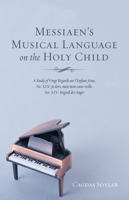 Messiaen's Musical Language on the Holy Child, Cagdas Soylar