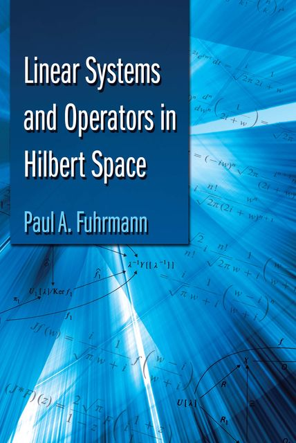 Linear Systems and Operators in Hilbert Space, Paul A.Fuhrmann