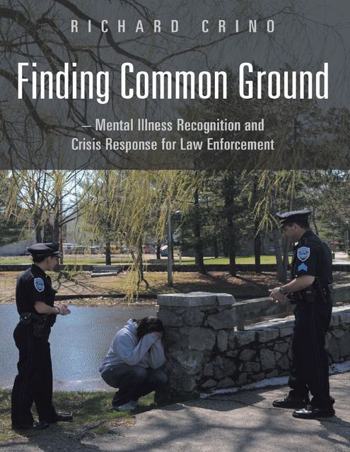 Finding Common Ground: Mental Illness Recognition and Crisis Response for Law Enforcement, Richard Crino