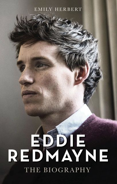 Eddie Redmayne – The Biography, Emily Herbert