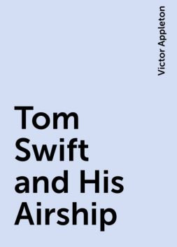 Tom Swift and His Airship, Victor Appleton