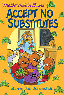 The Berenstain Bears Chapter Book: Accept No Substitutes, Jan Berenstain, Stan