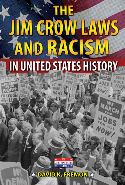 The Jim Crow Laws and Racism in United States History, David K.Fremon