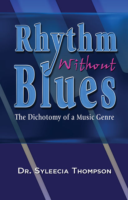 Rhythm Without Blues~The Dichotomy of a Music Genre, Syleecia Thompson